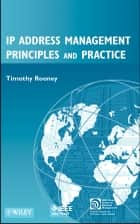 IP Address Management Principles and Practice ebook by Timothy Rooney