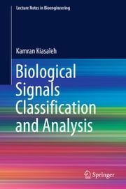 Biological Signals Classification and Analysis ebook by Kamran Kiasaleh