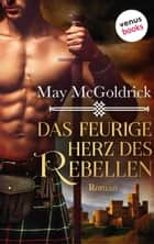 Das feurige Herz des Rebellen: Ein Highland Treasure-Roman - Band 2 ebook by May McGoldrick