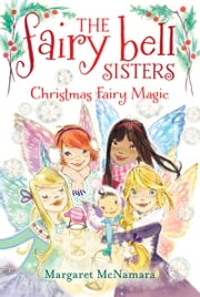 The Fairy Bell Sisters #6: Christmas Fairy Magic ebook by Margaret McNamara,Catharine Collingridge