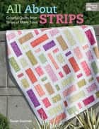 All About Strips - Colorful Quilts from Strips of Many Sizes ebook by Susan Guzman