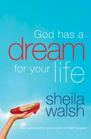 God Has a Dream for Your Life ebook by Sheila Walsh