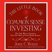 The Little Book of Common Sense Investing - The Only Way to Guarantee Your Fair Share of Stock Market Returns audiobook by John C. Bogle