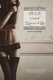 The Ups and Downs of Life - An Erotic Biography ebook by Edward Sellon,Locus Elm Press (editor)