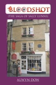 BLOODSHOT - {THE SAGA OF SALLY LUNNS} ebook by ALWYN DOW