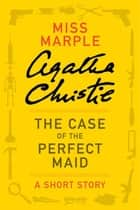 The Case of the Perfect Maid ebook by Agatha Christie