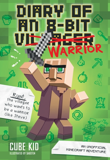 Diary of an 8-Bit Warrior (Book 1 8-Bit Warrior series) - An Unofficial Minecraft Adventure ebook by Cube Kid