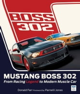 Mustang Boss 302 - From Racing Legend to Modern Muscle Car ebook by Donald Farr