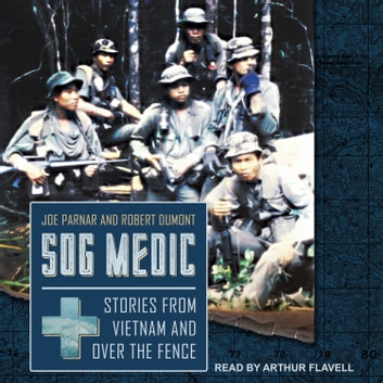 SOG Medic - Stories from Vietnam and Over the Fence audiobook by Joe Parnar,Robert Dumont