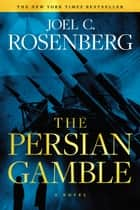 The Persian Gamble: A Marcus Ryker Series Political and Military Action Thriller - (Book 2) ebook by