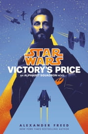 Victory's Price (Star Wars) - An Alphabet Squadron Novel eBook by Alexander Freed