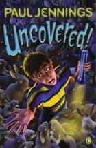 Uncovered! ebook by Paul Jennings