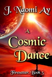 A Cosmic Dance ebook by J. Naomi Ay