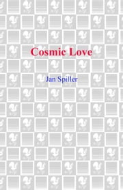 Cosmic Love - Secrets of the Astrology of Intimacy Revealed ebook by Jan Spiller