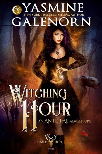 Witching Hour: An Ante-Fae Adventure - The Wild Hunt, #7 ebook by Yasmine Galenorn