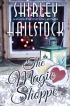 The Magic Shoppe ebook by Shirley Hailstock