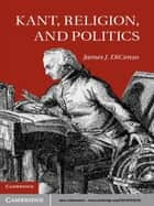 Kant, Religion, and Politics ebook by James DiCenso