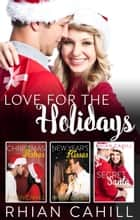 Love For The Holidays - 3 Book Box Set ebook by Rhian Cahill