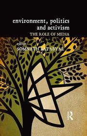 Environment, Politics and Activism - The Role of Media ebook by Somnath Batabyal