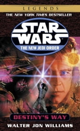 Destiny's Way: Star Wars Legends (The New Jedi Order) ebook by Walter Jon Williams