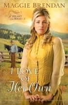 Love of Her Own, A (Heart of the West Book #3) - A Novel ebook by Maggie Brendan
