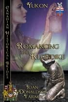 Romancing the Klondike - Canadian Historical Brides ebook by Joan Donaldson-Yarmey