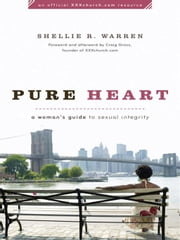 Pure Heart - A Woman's Guide to Sexual Integrity ebook by Shellie R. Warren