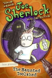 Joe Sherlock, Kid Detective, Case #000001: The Haunted Toolshed ebook by Dave Keane,Dave Keane
