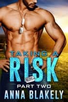 Taking a Risk, Part Two ebook by Anna Blakely