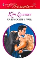 An Innocent Affair - An Emotional and Sensual Romance ebook by Kim Lawrence