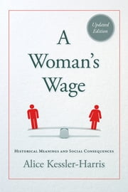 A Woman's Wage - Historical Meanings and Social Consequences ebook by Alice Kessler-Harris