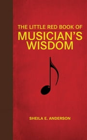 The Little Red Book of Musician's Wisdom ebook by Sheila E. Anderson