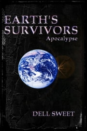 Earth's Survivors Apocalypse ebook by Dell Sweet