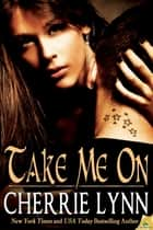 Take Me On ebook by Cherrie Lynn