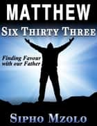 Matthew 6:33: Finding favour with our Father ebook by Sipho Mzolo