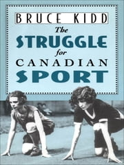 The Struggle for Canadian Sport ebook by Bruce Kidd
