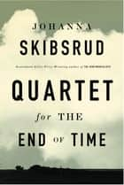 Quartet for the End of Time ebook by Johanna Skibsrud
