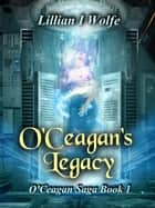 O'Ceagan's Legacy - O'Ceagan Saga, #1 ebook by Lillian I Wolfe