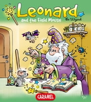 Leonard and the Field Mouse - A Magical Story for Children ebook by Jans Ivens,Leonard the Wizard