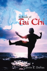 A Book of Tai Chi ebook by Calvin E. Dallas