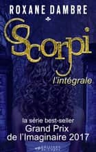 SCORPI - L'Intégrale ebook by Roxane Dambre