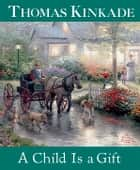 A Child Is a Gift ebook by Thomas Kinkade