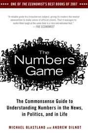 The Numbers Game - The Commonsense Guide to Understanding Numbers in the News,in Politics, and in Life ebook by Michael Blastland, Andrew Dilnot
