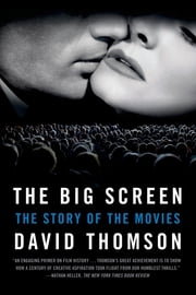 The Big Screen - The Story of the Movies ebook by David Thomson