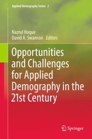 Opportunities and Challenges for Applied Demography in the 21st Century ebook by Nazrul Hoque,David A. Swanson