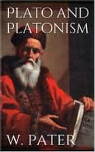 Plato and Platonism ebook by Walter Pater