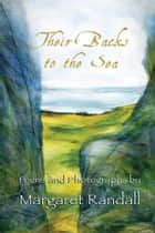 Their Backs to the Sea - Poems and Photographs ebook by Margaret Randall
