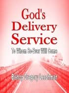 God's Delivery Service eBook by Bishop Gregory Leachman