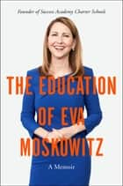 The Education of Eva Moskowitz - A Memoir ebook by Eva Moskowitz