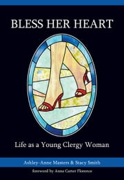 Bless Her Heart - Life as a Young Clergy Woman ebook by Ashley-Anne Masters,Rev. Stacy Smith
